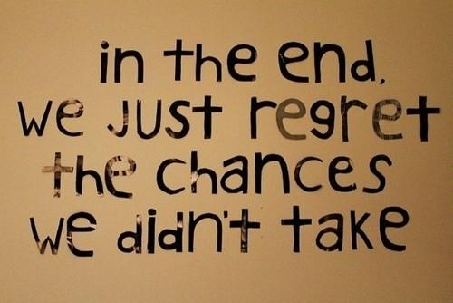 regret chances we didn't take